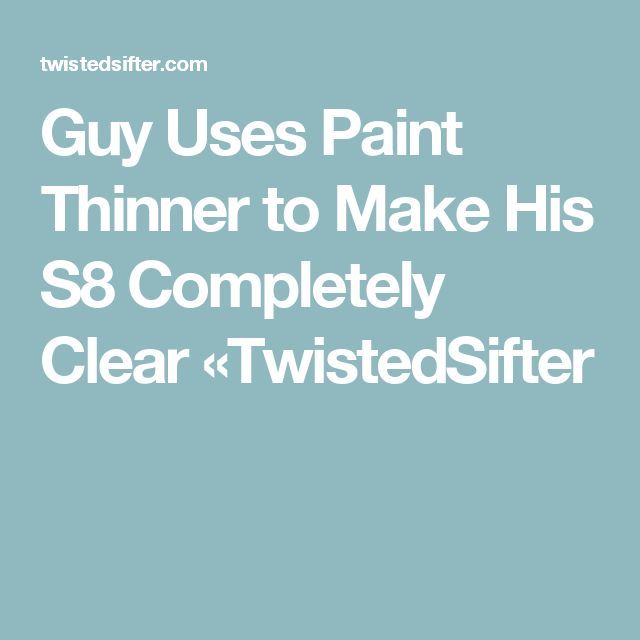Guy Uses Paint Thinner to Make His S8 Completely Clear     «TwistedSifter