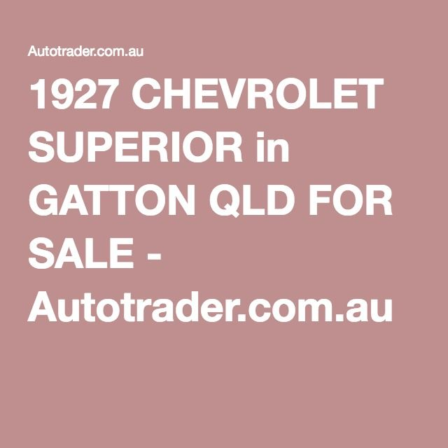 1927 CHEVROLET SUPERIOR in GATTON QLD FOR SALE - Autotrader.com.au