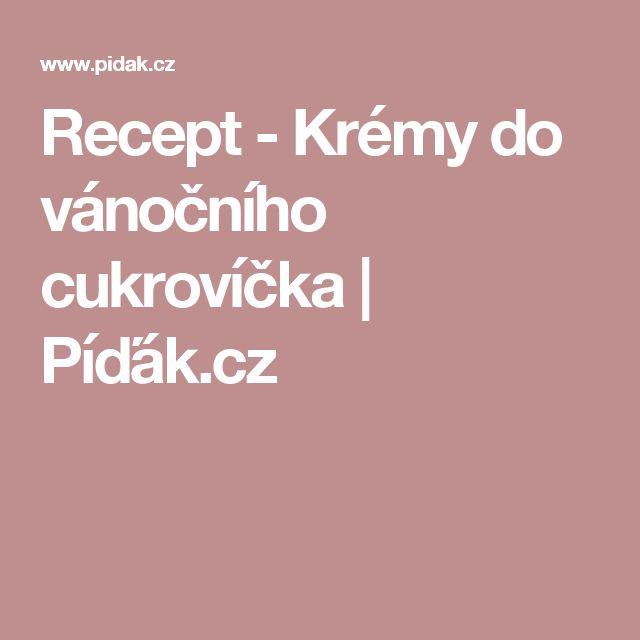 Recept - Krémy do vánočního cukrovíčka | Píďák.cz