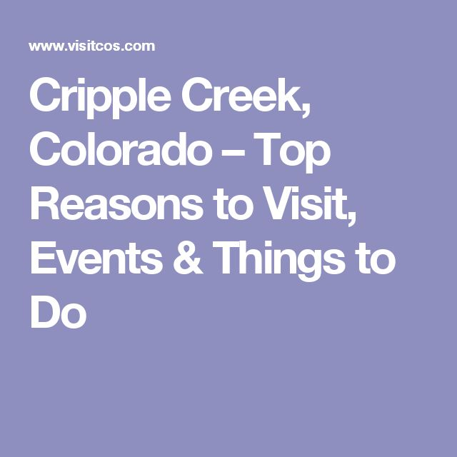 Cripple Creek, Colorado – Top Reasons to Visit, Events & Things to Do