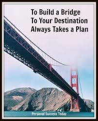 Building a bridge is leading you to a spiritual plan.