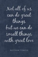 Not All Of Us Can Do Great Things (Mother Teresa Quote), motivational poster