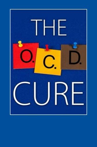 The OCD Cure: How To Overcome Obsessive Compulsive Disorder For Life