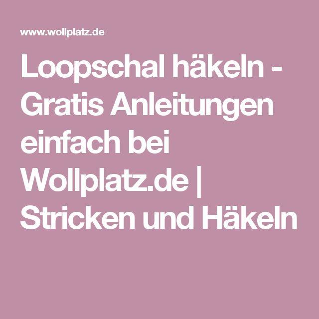 Loopschal häkeln - Gratis Anleitungen einfach bei Wollplatz.de | Stricken und Häkeln