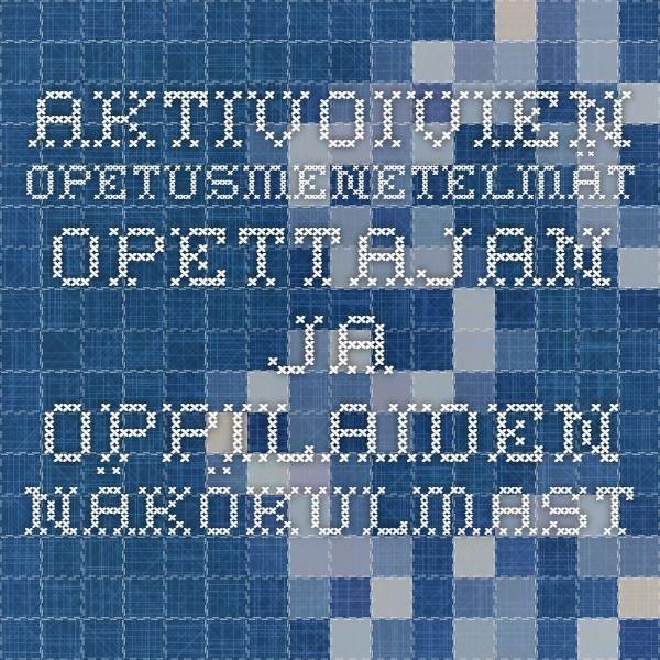 Aktivoivien opetusmenetelmät opettajan ja oppilaiden näkökulmasta / Jaakko Simonen, Oulun yo 2012
