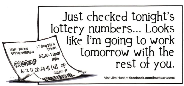 Just checked tonight's lottery numbers... Looks like I'm going to work tomorrow with the rest of you.