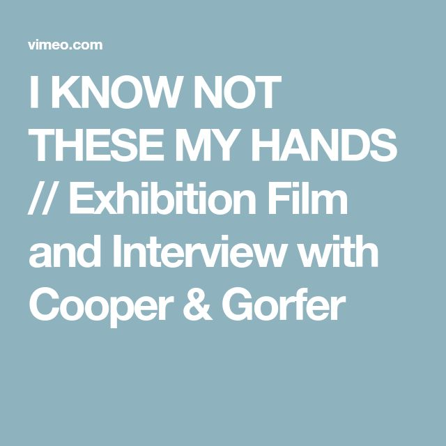 I KNOW NOT THESE MY HANDS // Exhibition Film and Interview with Cooper & Gorfer