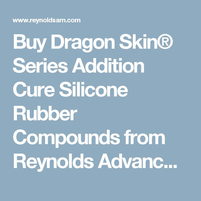 Buy Dragon Skin® Series Addition Cure Silicone Rubber Compounds from Reynolds Advanced Materials