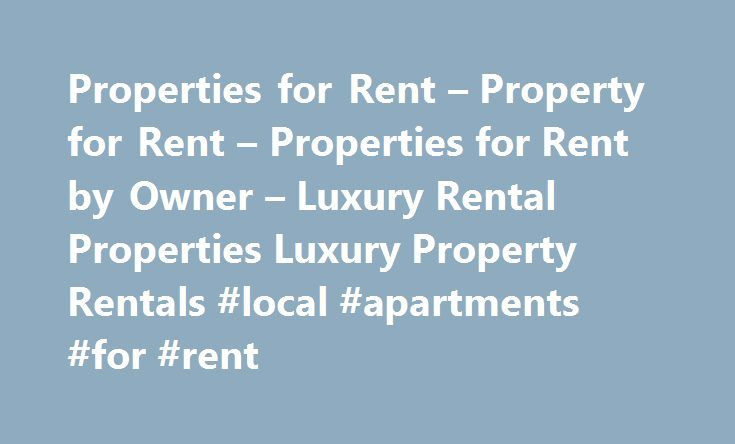 Properties for Rent – Property for Rent – Properties for Rent by Owner – Luxury Rental Properties Luxury Property Rentals #local #apartments #for #rent http://apartments.remmont.com/properties-for-rent-property-for-rent-properties-for-rent-by-owner-luxury-rental-properties-luxury-property-rentals-local-apartments-for-rent/  #properties for rent # Properties for Rent Property for Rent Properties for Rent by Owner Luxury Properties Luxury Property Rentals PremierPropertiesonly.com is an…