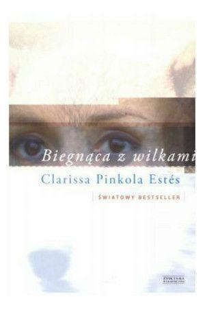 Biegnąca z wilkami - Estes Clarissa Pinkola