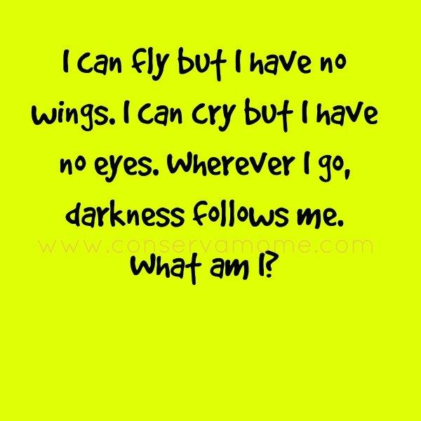 Here's a fun riddle of the day: I can fly but I have no wings. I can cry but I have no eyes. Wherever I go, darkness follows me. What am I? The answer is below  Related