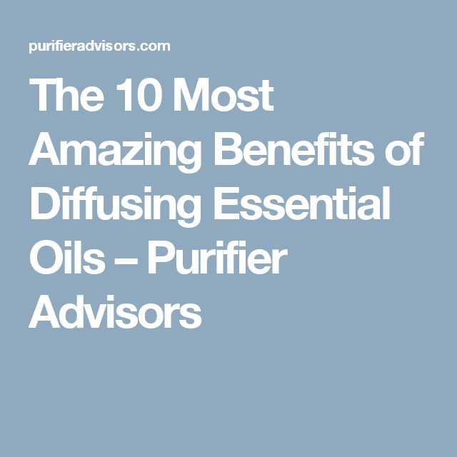 The 10 Most Amazing Benefits of Diffusing Essential Oils – Purifier Advisors