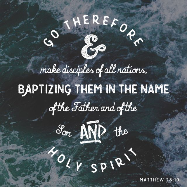 """Go ye therefore, and teach all nations, baptizing them in the name of the Father, and of the Son, and of the Holy Ghost:"" ‭‭Matthew‬ ‭28:19‬ ‭KJV‬‬"