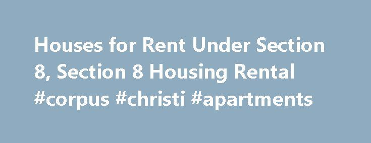 Houses for Rent Under Section 8, Section 8 Housing Rental #corpus #christi #apartments http://apartment.nef2.com/houses-for-rent-under-section-8-section-8-housing-rental-corpus-christi-apartments/  #section 8 houses for rent # Section 8 Housing Choice Voucher Program (HCV) The rental assistance program provides for a rent subsidy to be paid to an owner of an existing rental unit on behalf of an eligible family. The family will pay approximately 30% of its monthly income and the Housing and…