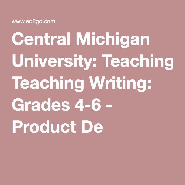 Central Michigan University: Teaching Writing: Grades 4-6 - Product De