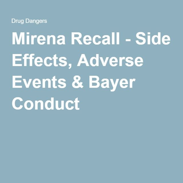 Mirena Recall - Side Effects, Adverse Events & Bayer Conduct