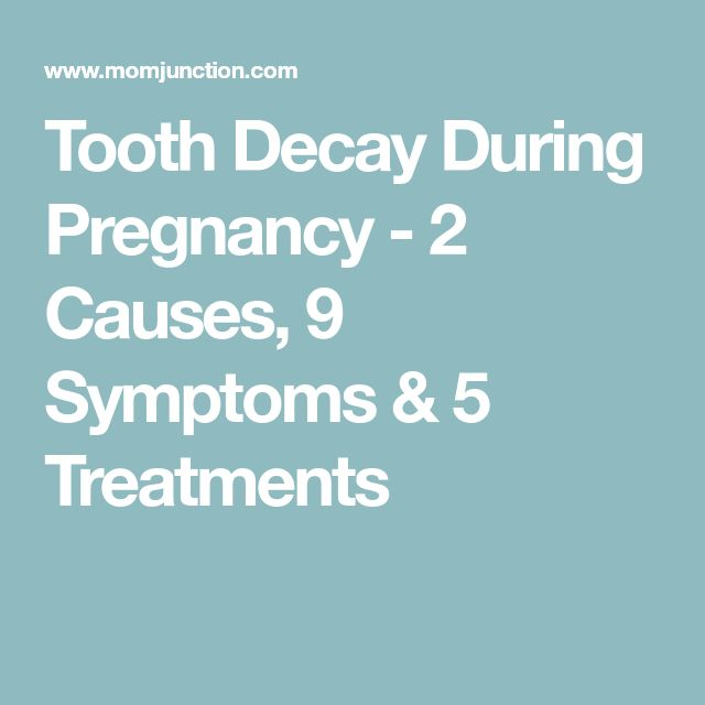 Tooth Decay During Pregnancy - 2 Causes, 9 Symptoms & 5 Treatments