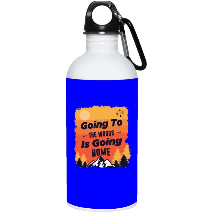 """""""Going to the woods is going home"""" stainless steel water bottles."""