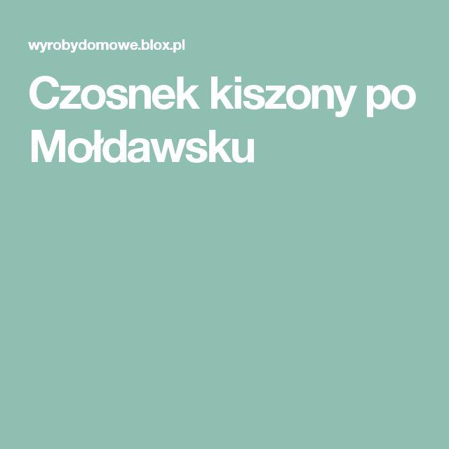 Czosnek kiszony po Mołdawsku