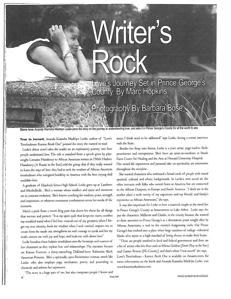 """Read """"Writer's Block"""" article (October 2008) published by the Prince George's Suite Magazine that highlights Ananda's debut novel Love's Troubadours - Karma: Book One and its connection to P.G. County, Maryland. The article also mentions Ananda's childhood in P.G. County and artist-in-residence work with Smith Farm Center for Healing and the Arts at Howard University Hospital.: Prince George, Book"""