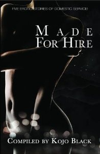 MADE FOR HIRE (paperback) (paperback) by various authors (B.Z.R. Vukovina, Kyoko Church, Esmeralda Greene, Annabeth Leong and Amelie Hope). Five erotic tales of domestic service! US £16.95