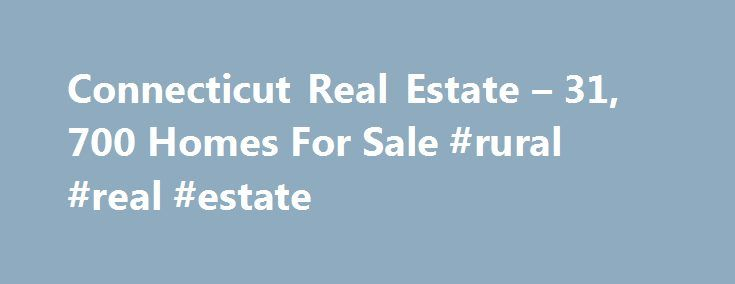 Connecticut Real Estate – 31, 700 Homes For Sale #rural #real #estate http://real-estate.remmont.com/connecticut-real-estate-31-700-homes-for-sale-rural-real-estate/  #connecticut real estate # Connecticut Real Estate Why use Zillow? Zillow helps you find the newest Connecticut real estate listings. By analyzing information on thousands of single family homes for sale in Connecticut and across the United States, we calculate home values (Zestimates) and the Zillow Home Value Price Index for…