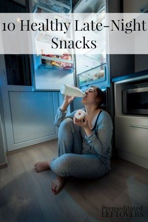 10 Healthy Late-Night Snacks - These 10 healthy late-night snacks will fill you up and help you fall asleep without making you gain weight.
