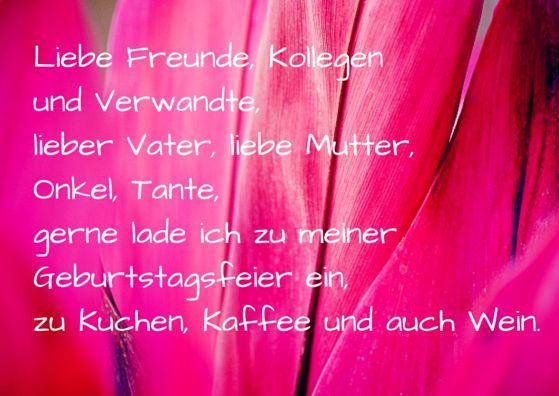 Liebe Freunde, Kollegen und Verwandte, lieber Vater, liebe Mutter, Onkel, Tante, gerne lade ich zu meiner Geburtstagsfeier ein, zu Kuchen, Kaffee und auch Wein.