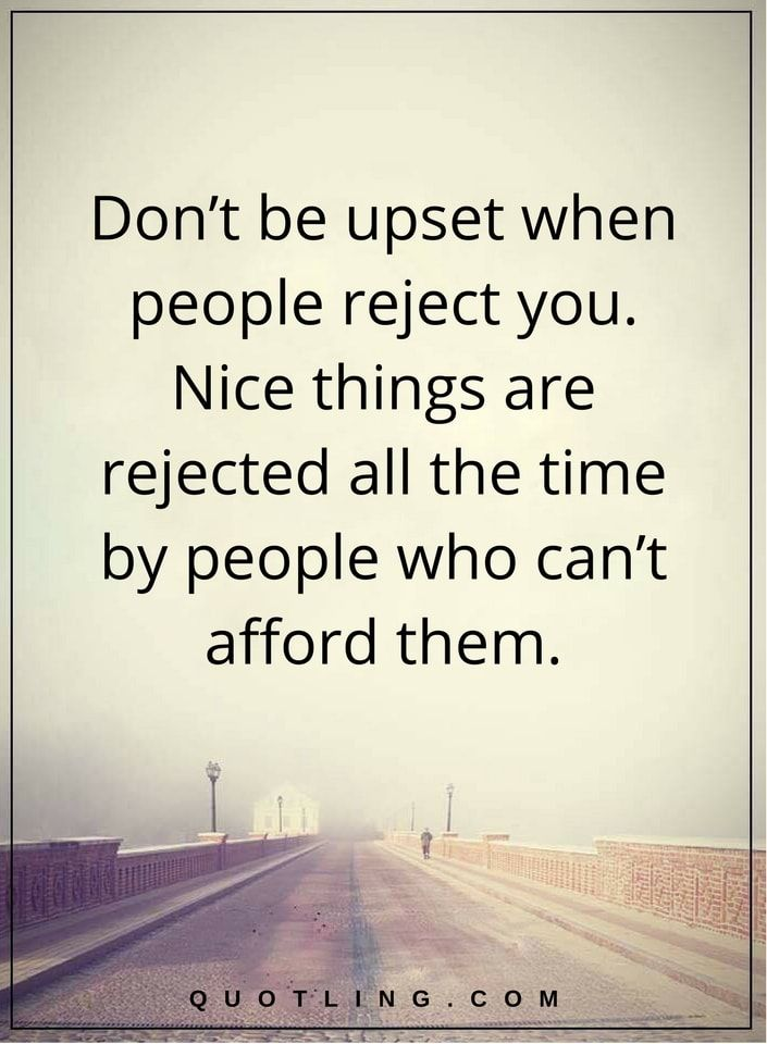 negative people quotes don't be upset when people reject you. Nice things are rejected all the time by people who can't afford them.