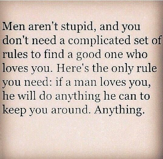 If a man loves you, he will do anything he can to keep you around. Anything.