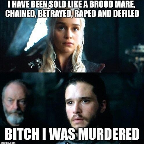 Good point Jon Snow. Game of Thrones.