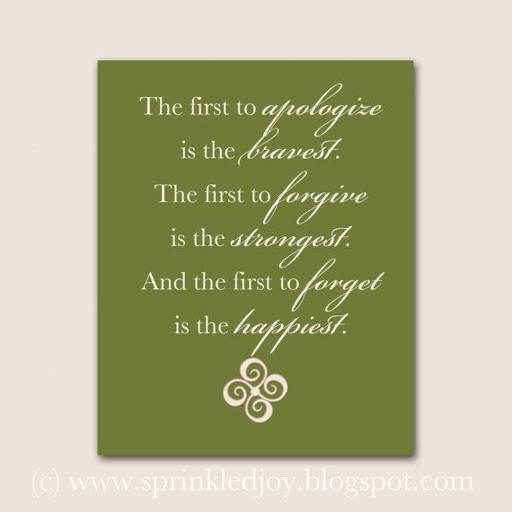 最初に謝ることのできる人は最も勇気ある人、  最初に許す人は最も強い人、  そして、最初にそれを忘れることのできる人は最も幸せな人である。