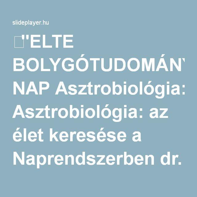 """⚡""""ELTE BOLYGÓTUDOMÁNYI NAP Asztrobiológia: az élet keresése a Naprendszerben dr. Kereszturi Ákos Collegium Budapest Institute for Advanced Study ELTE Planetológiai."""" előadása"""