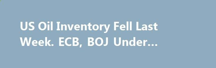 US Oil Inventory Fell Last Week. ECB, BOJ Under Spotlight betiforexcom.live... Crude oil climbed higher as EIA reported a bigger-than-expected decline in US inventory. The front-month WTI crude oil contract added  1.55% while the Brent contract was up  1.76% for the day. The DOE/EIA reported that total crude oil and petroleum pro...The post US Oil Inventory Fell Last Week. ECB, BOJ Under Spotlight appeared first on crude-oil.news.The post US Oil Inventory Fell Last Week. ECB, BOJ Under...