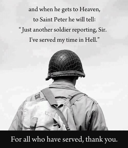 "...and when he gets to Heaven, to Saint Peter he will tell:  ""Just another soldier reporting, Sir.  I've served my time in Hell.""  For all those that have served, thank you. R.I.P. Chris Kyle"