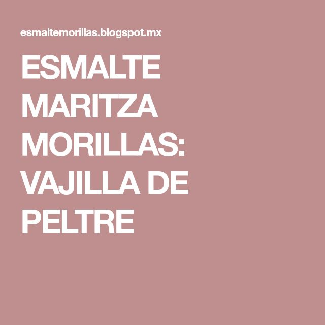 ESMALTE MARITZA MORILLAS: VAJILLA DE PELTRE