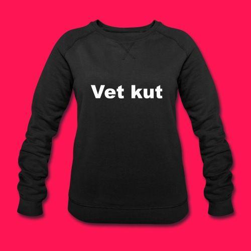 Vrouwen sweater 'Vet kut' - Vrouwen sweatshirt van Stanley & Stella