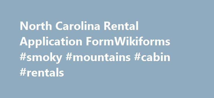 North Carolina Rental Application FormWikiforms #smoky #mountains #cabin #rentals http://rental.remmont.com/north-carolina-rental-application-formwikiforms-smoky-mountains-cabin-rentals/  #rental application form free # Who Showed you the house: Full Name: Date of Birth: S.S. Number: Home Phone…