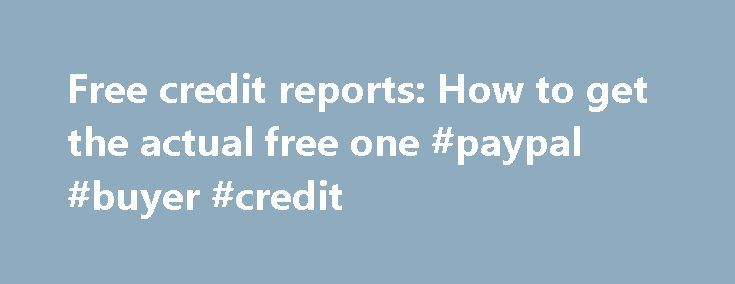Free credit reports: How to get the actual free one #paypal #buyer #credit http://germany.remmont.com/free-credit-reports-how-to-get-the-actual-free-one-paypal-buyer-credit/  #free credit report canada # Free credit reports: How to get the actual free one The federal government mandated that the three major credit reporting agencies must provide U.S. citizens with a free annual credit report. There are three ways you can request a free credit report: 1. Request your credit report online —…