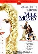 Milk Money (1994). [PG-13] 110 mins. Starring: Melanie Griffith, Ed Harris, Malcolm McDowell, Adam LaVorgna, Michael Patrick Carter and Brian Christopher