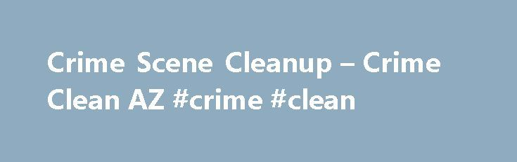 Crime Scene Cleanup – Crime Clean AZ #crime #clean http://anchorage.remmont.com/crime-scene-cleanup-crime-clean-az-crime-clean/  # Experienced, Reputable and Reliable since 1994 At Crime Clean AZ, we have over 20 years of experience with crime scene cleanup. Crime scene cleanup, homicide cleanup, bio waste material cleanup, hoarding cleanup, mold cleanup, you name it… we have the references and expertise to back it up! Our emergency response clean-up team of professionals provides some of…
