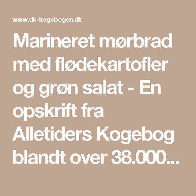 Marineret mørbrad med flødekartofler og grøn salat - En opskrift fra Alletiders Kogebog blandt over 38.000 forskellige opskrifter på