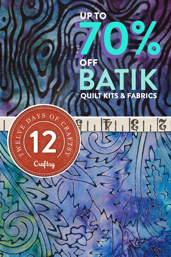 We dare you to name a fabric more beautiful than Batik. Did we mention that they look great in a quilt? For today only you can shop all Batik project kits and fabrics at 60% off. Happy Holidays from Craftsy! #12DaysofChristmas