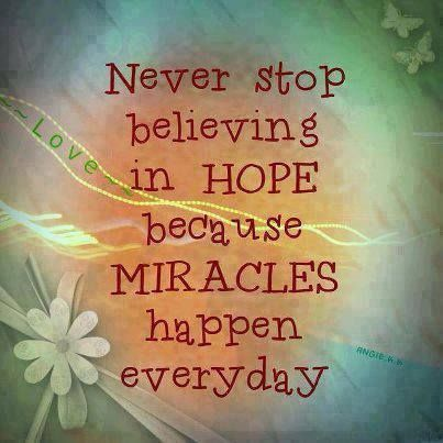 Never stop believing in hope because miracles happen everyday. by Sayings