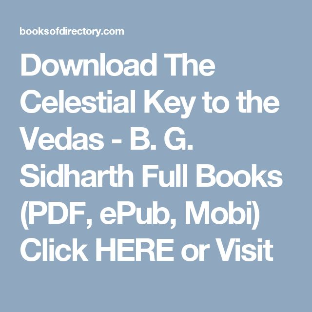 Download The Celestial Key to the Vedas - B. G. Sidharth Full Books (PDF, ePub, Mobi) Click HERE or Visit