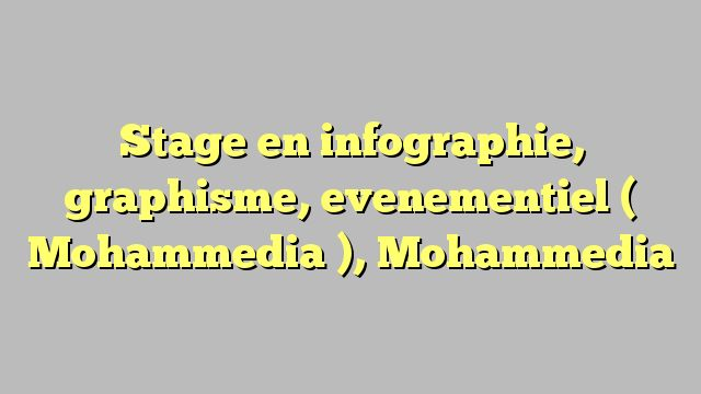 Stage en infographie, graphisme, evenementiel ( Mohammedia ), Mohammedia
