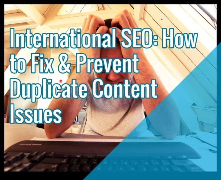 International SEO: How to Fix & Prevent Duplicate Content Issues
