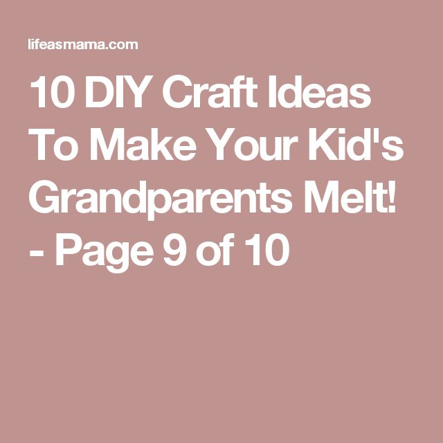 10 DIY Craft Ideas To Make Your Kid's Grandparents Melt! - Page 9 of 10