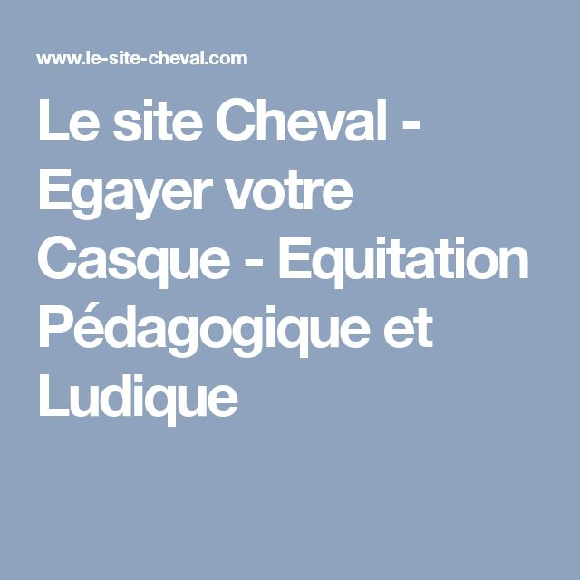 Le site Cheval - Egayer votre Casque - Equitation Pédagogique et Ludique