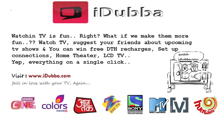 Visit http://www.iDubba.com/ for all the upcoming tv shows & movies on your television. Share it with your friends on facebook, Earn points and you can get tv set up recharges, home theater & even a LCD for free...Win while you watch tv.  ~> Also You can get alerts on your mobile for tv shows/movies on your mobile phones. Get it here :--  http://www.idubba.com/ialert/